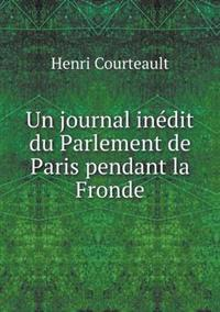 Un Journal Inedit Du Parlement de Paris Pendant La Fronde