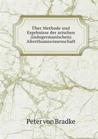 Uber Methode Und Ergebnisse Der Arischen (Indogermanischen) Alterthumswissenschaft