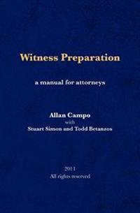 Witness Preparation: A Manual for Attorneys