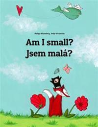 Am I Small? Jsem Mala?: Children's Picture Book English-Czech (Bilingual Edition)