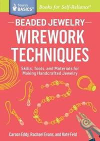 Beaded Jewelry: Wirework Techniques: Skills, Tools, and Materials for Making Handcrafted Jewelry. a Storey Basics(r) Title