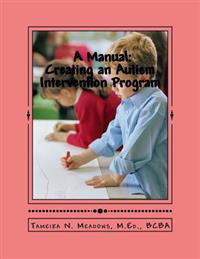 A Manual: Creating an Autism Intervention Program: Providing Clinic Based ABA Treatment