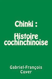 Chinki: Histoire Cochinchinoise, Applicable a Tous Les Pays