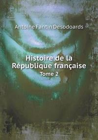 Histoire de La Republique Francaise Tome 2