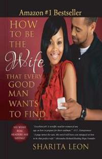 How to Be the Wife That Every Good Man Wants to Find