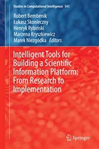 Intelligent Tools for Building a Scientific Information Platform – from Research to Implementation