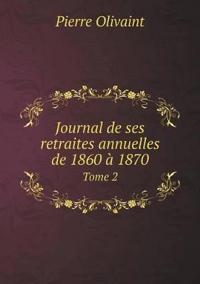 Journal de Ses Retraites Annuelles de 1860 a 1870 Tome 2