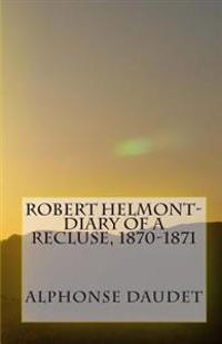 Robert Helmont-Diary of a Recluse, 1870-1871