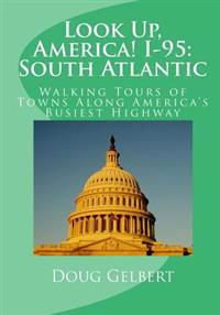 Look Up, America! I-95: South Atlantic: Walking Tours of Towns Along America's Busiest Highway
