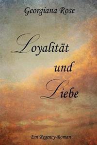 Loyalitaet Und Liebe: Ein Regency-Roman