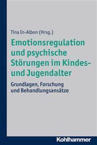 Emotionsregulation Und Psychische Storungen Im Kindes- Und Jugendalter: Grundlagen, Forschung Und Behandlungsansatze