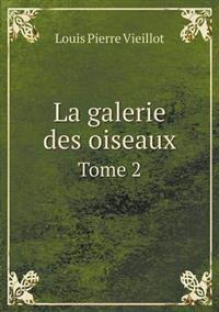 La Galerie Des Oiseaux Tome 2