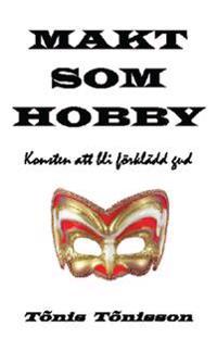 Makt som hobby : konsten att bli förklädd gud