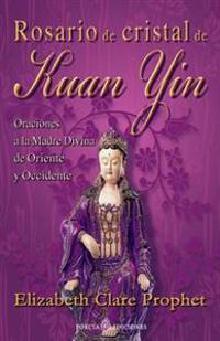 Rosario de Cristal de Kuan Yin: Oraciones a la Madre Divina de Oriente y Occidente