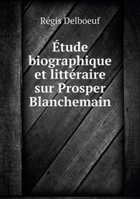 Etude Biographique Et Litteraire Sur Prosper Blanchemain