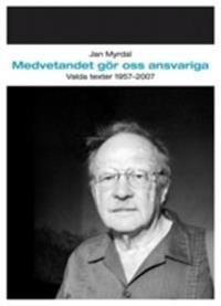 Medvetandet gör oss ansvariga : valda texter 1957-2007