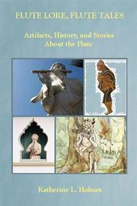 Flute Lore, Flute Tales: Artifacts, History, and Stories about the Flute