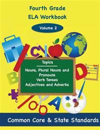 Fourth Grade Ela Volume 2: Nouns, Plural Nouns and Pronouns, Verb Tenses, Adjectives and Adverbs