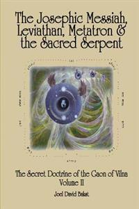 The Secret Doctrine of the Gaon of Vilna Volume II: The Josephic Messiah, Leviathan, Metatron and the Sacred Serpent