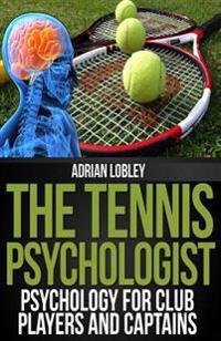 The Tennis Psychologist: Psychology for Club Players and Captains
