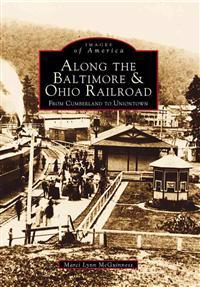 Along the Baltimore & Ohio Railroad: From Cumberland to Uniontown