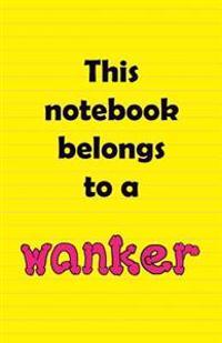 This Notebook Belongs to a Wanker