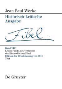 Leben Fibels, Des Verfassers Der Bienrodischen Fibel, 1: Text