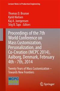 Proceedings of the 7th World Conference on Mass Customization, Personalization, and Co-Creation (MCPC 2014), Aalborg, Denmark, February 4th - 7th, 2014