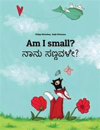 Am I Small? Nanu Sannavale?: Children's Picture Book English-Kannada (Bilingual Edition)