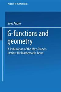 G-Functions and Geometry: A Publication of the Max-Planck-Institut Für Mathematik, Bonn