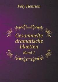 Gesammelte Dramatische Bluetten Band 1