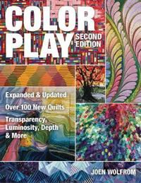 Color Play: Expanded & Updated - Over 100 New Quilts - Transparency, Luminosity, Depth & More