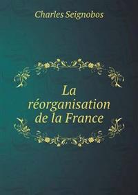 La Reorganisation de La France