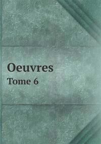 Oeuvres Tome 6