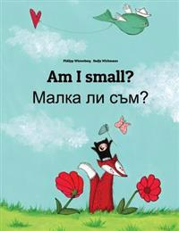 Am I Small? Malka Li Sum?: Children's Picture Book English-Bulgarian (Bilingual Edition)