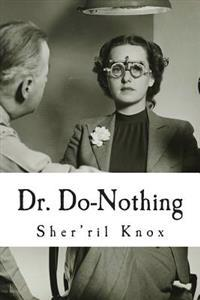Dr. Do-Nothing: The All Doing Doctor Who Does Absolutely Nothing for You.