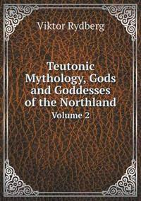 Teutonic Mythology, Gods and Goddesses of the Northland Volume 2