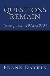 Questions Remain: (new Poems 2012/2013)