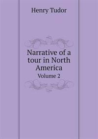 Narrative of a Tour in North America Volume 2