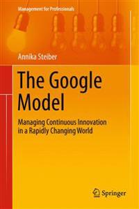 The Google Model: Managing Continuous Innovation in a Rapidly Changing World
