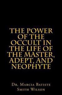 The Power of the Occult in the Life of the Master, Adept, and Neophyte