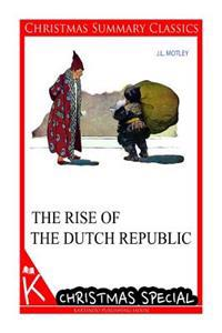 The Rise of the Dutch Republic [Christmas Summary Classics]