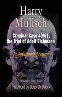 Criminal Case 40/61, the Trial of Adolf Eichmann: An Eyewitness Account