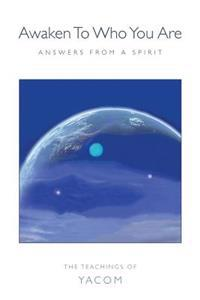 Awaken to Who You Are: Answers from a Spirit