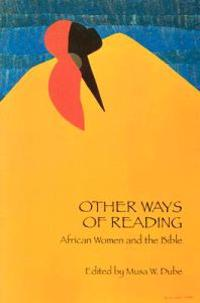 Other Ways of Reading: African Women and the Bible