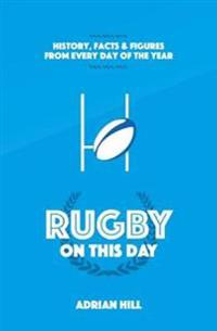 Rugby on This Day: History, Facts & Figures from Every Day of the Year
