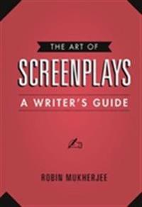 The Art of Screenplays: A Writer's Guide