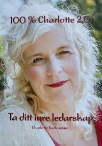 100 % Charlotte 2.0 : ta ditt inre ledarskap