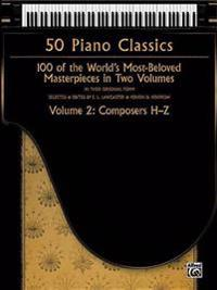 50 Piano Classics -- Composers H-Z, Vol 2: 100 of the World's Most-Beloved Masterpieces in Two Volumes