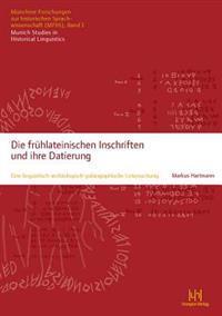 Die Fruhlateinischen Inschriften Und Ihre Datierung: Eine Linguistisch-Archaologisch-Palaographische Untersuchung